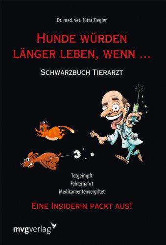 Hunde würden länger leben, wenn …: Schwarzbuch Tierarzt
