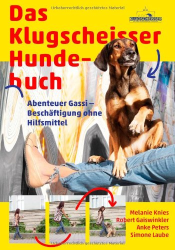 Das Klugscheisser-Hundebuch: Abenteuer Gassi – Beschäftigung ohne Hilfsmittel