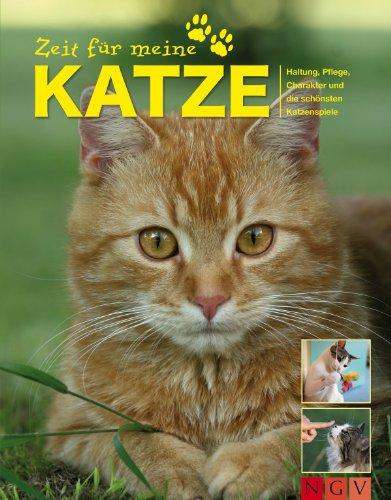 Zeit für meine Katze: Alle wichtigen Katzen-Tipps zu Haltung, Pflege, Charakter und die schönsten Katzenspiele