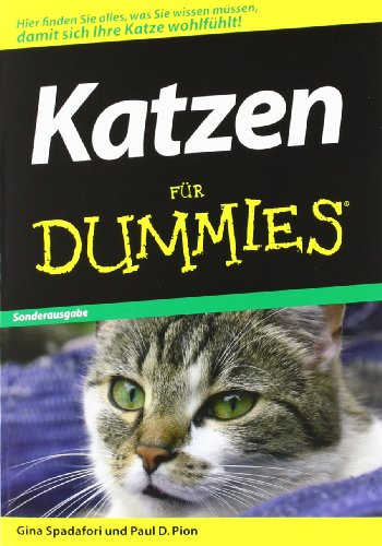 Katzen für Dummies: Hier finden sie alles was sie wissen müssen, damit sich Ihre Katze wohlfühlt!: (Fur Dummies)
