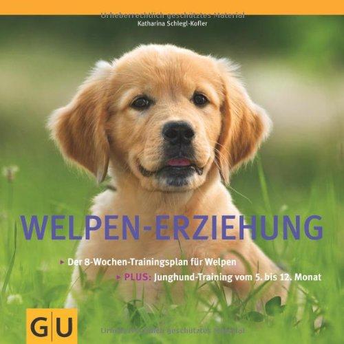 Welpen-Erziehung: Der 8-Wochen-Trainingsplan für Welpen. Plus Junghund-Training vom 5. bis 12. Monat (GU Tier – Spezial)