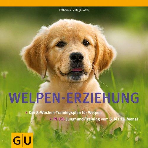 Welpen-Erziehung: Der 8-Wochen-Trainingsplan für Welpen. Plus Junghund-Training vom 5. bis 12. Monat (Hunde & Katzen)